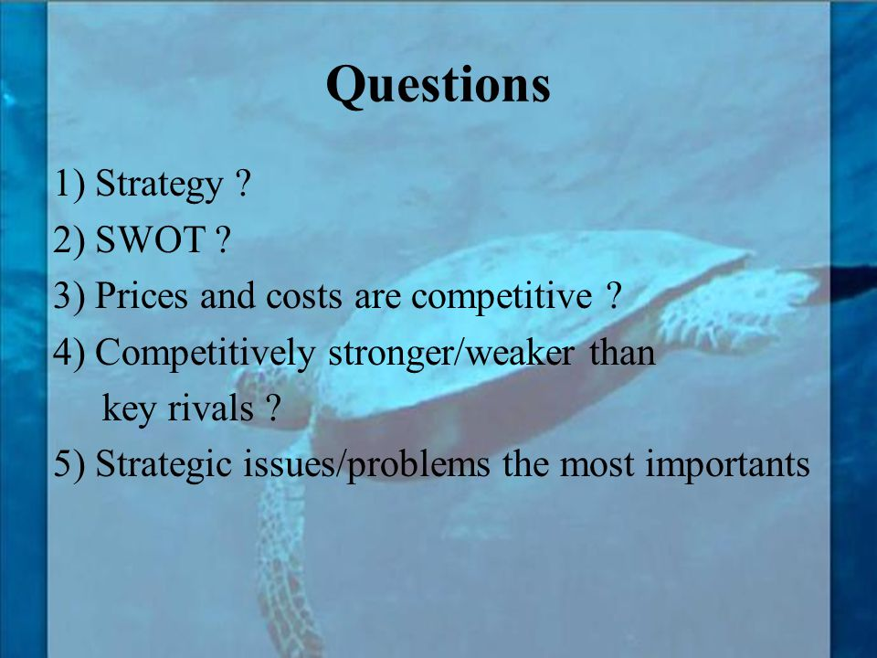 Questions 1) Strategy 2) SWOT