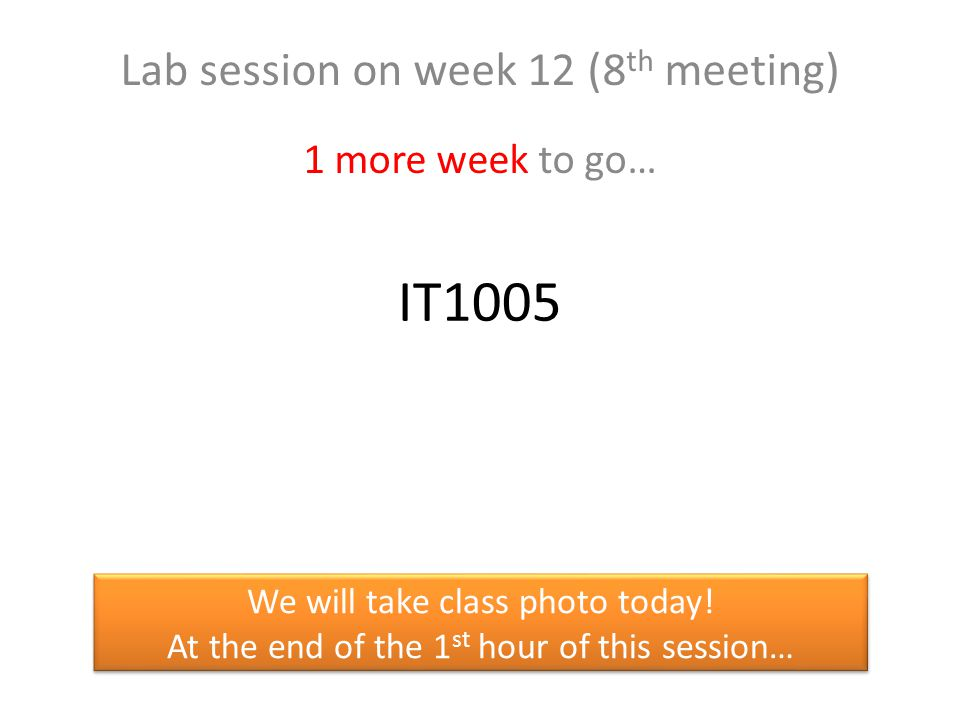 Lab session on week 12 (8th meeting) 1 more week to go…