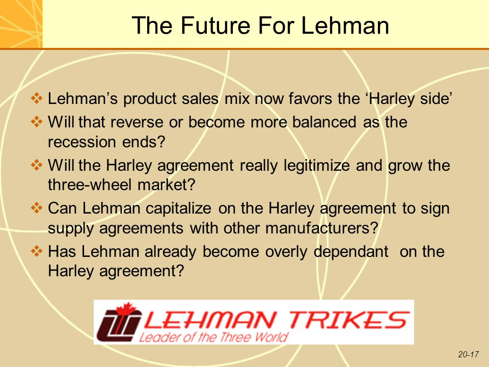 The Future For Lehman Lehman's product sales mix now favors the 'Harley side' Will that reverse or become more balanced as the recession ends