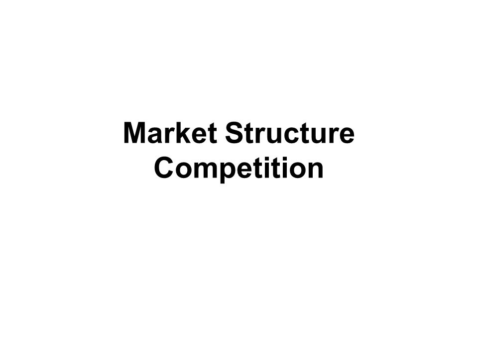 Market Structure Competition