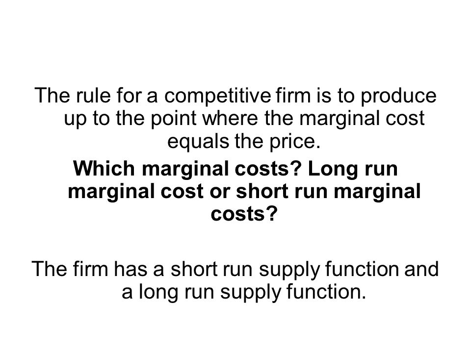 The rule for a competitive firm is to produce up to the point where the marginal cost equals the price.
