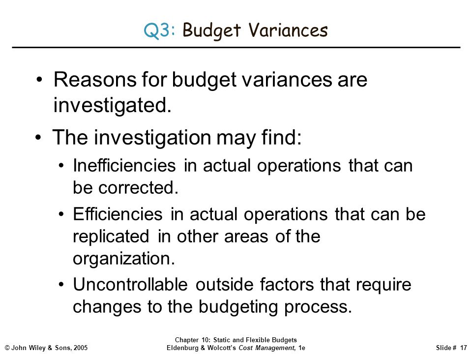 Reasons for budget variances are investigated.
