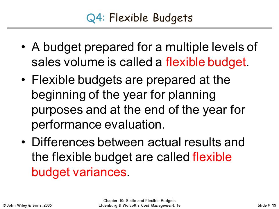 Q4: Flexible Budgets A budget prepared for a multiple levels of sales volume is called a flexible budget.