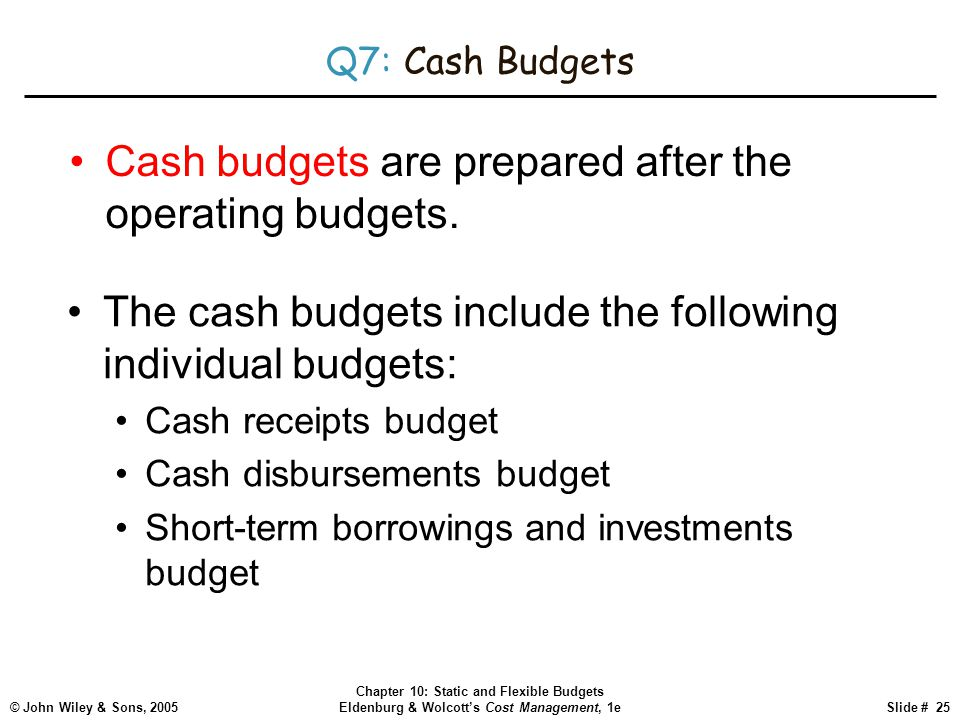Cash budgets are prepared after the operating budgets.