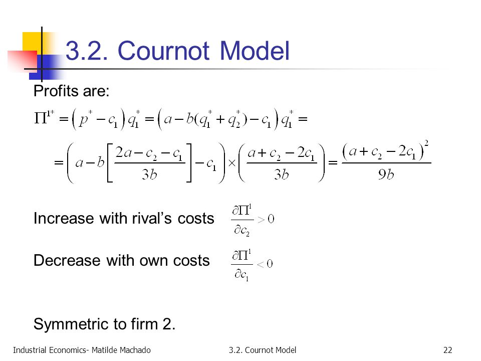 3.2. Cournot Model Profits are: Increase with rival's costs