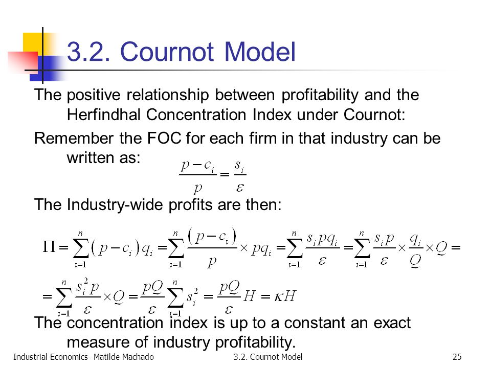 3.2. Cournot Model The positive relationship between profitability and the Herfindhal Concentration Index under Cournot: