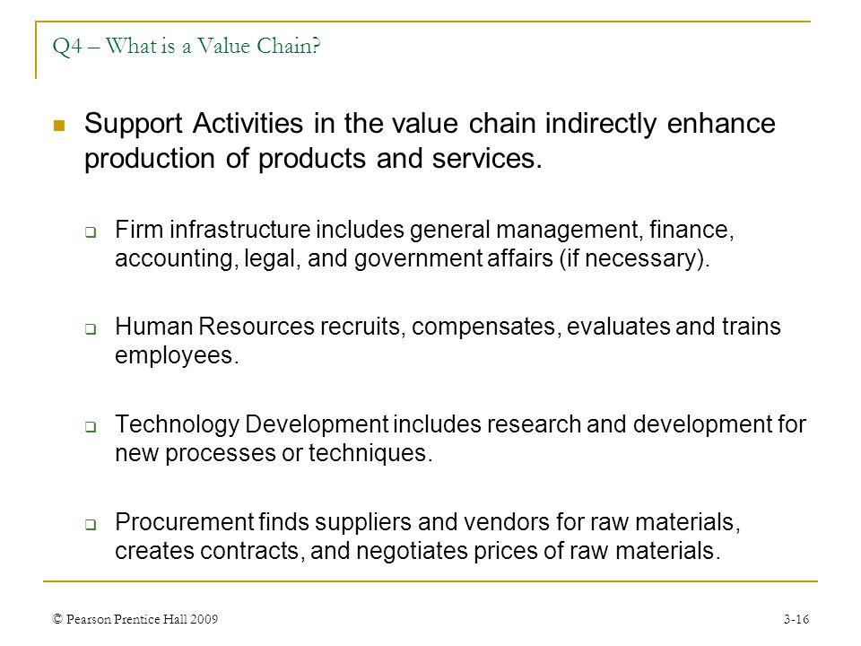 Q4 – What is a Value Chain Support Activities in the value chain indirectly enhance production of products and services.