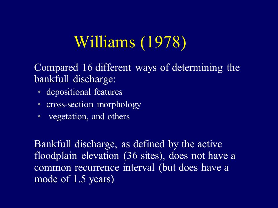 Williams (1978) Compared 16 different ways of determining the bankfull discharge: depositional features.