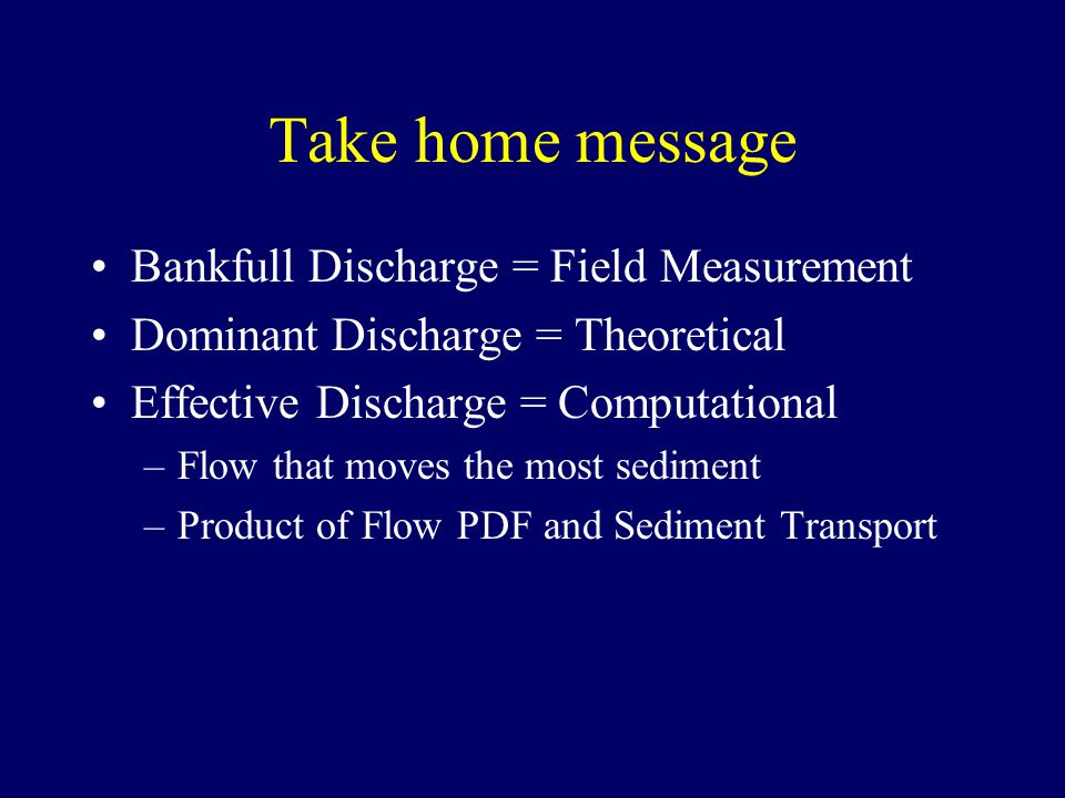 Take home message Bankfull Discharge = Field Measurement