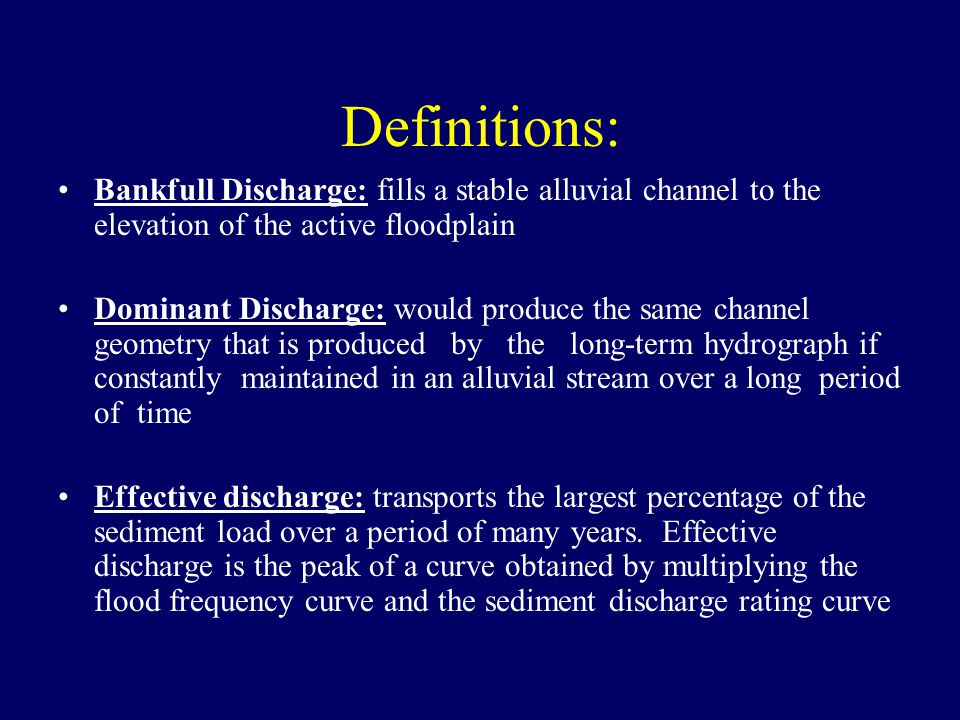 Definitions: Bankfull Discharge: fills a stable alluvial channel to the elevation of the active floodplain.