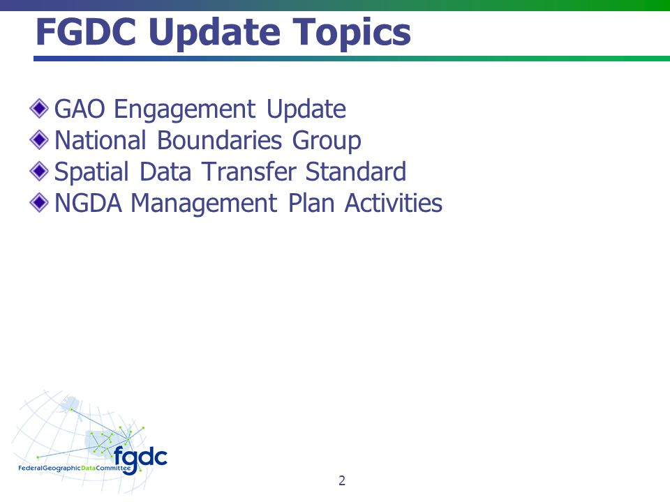 FGDC Update Topics GAO Engagement Update National Boundaries Group