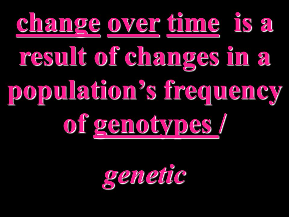 change over time is a result of changes in a population's frequency of genotypes /