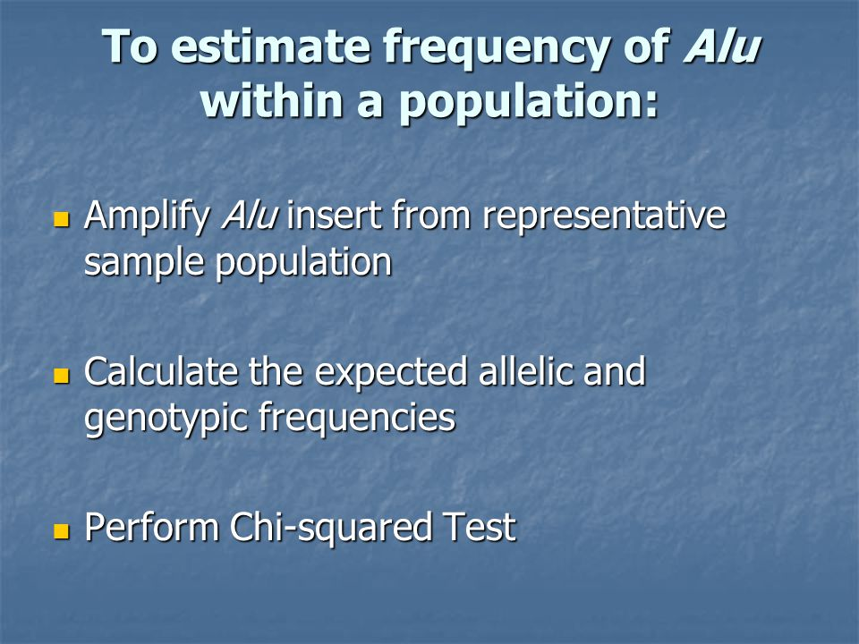 To estimate frequency of Alu within a population:
