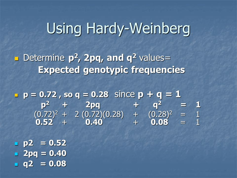 Using Hardy-Weinberg Determine p2, 2pq, and q2 values=