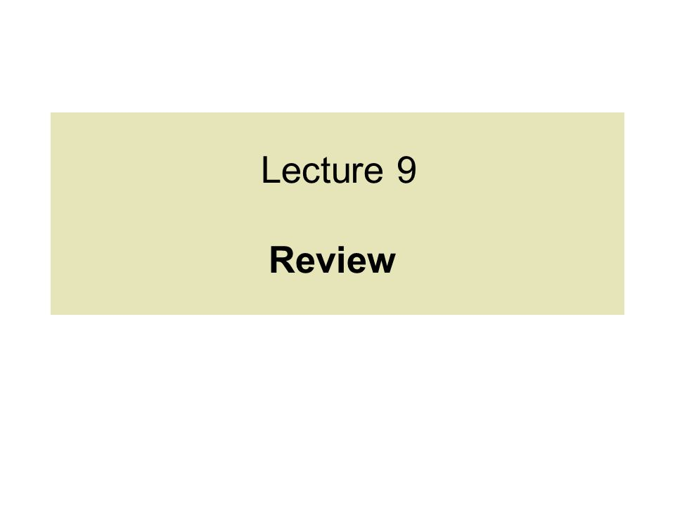 Lecture 9 Review