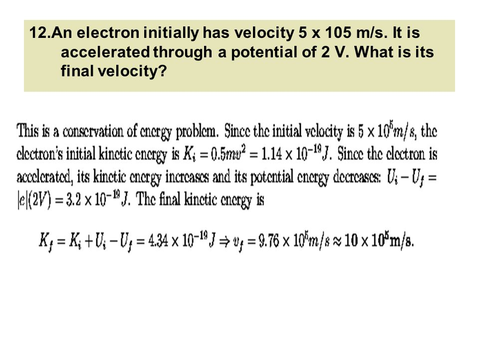 12. An electron initially has velocity 5 x 105 m/s