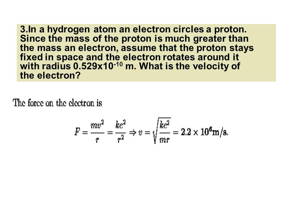 3. In a hydrogen atom an electron circles a proton
