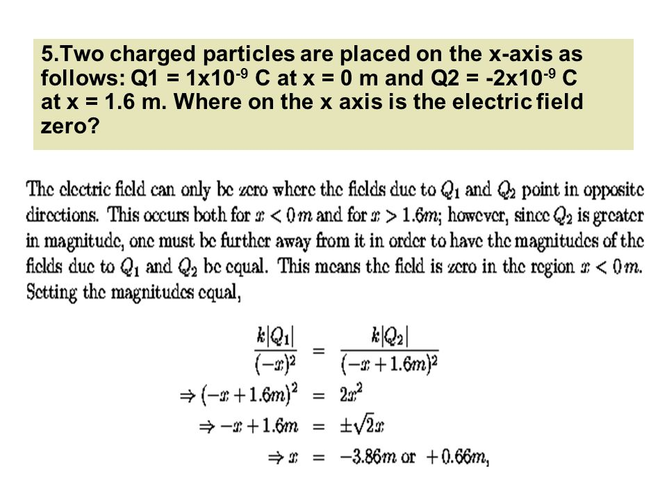 5.Two charged particles are placed on the x-axis as follows: Q1 = 1x10-9 C at x = 0 m and Q2 = -2x10-9 C at x = 1.6 m.