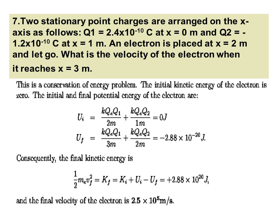 7.Two stationary point charges are arranged on the x-axis as follows: Q1 = 2.4x10-10 C at x = 0 m and Q2 = -1.2x10-10 C at x = 1 m.