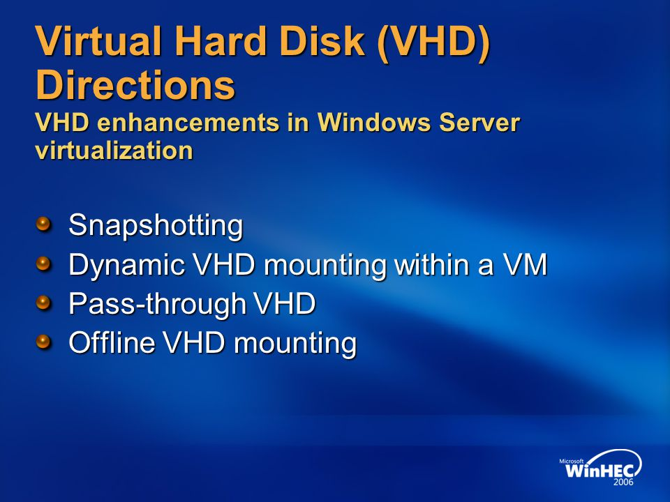 4/11/2017 7:14 AM Virtual Hard Disk (VHD) Directions VHD enhancements in Windows Server virtualization.
