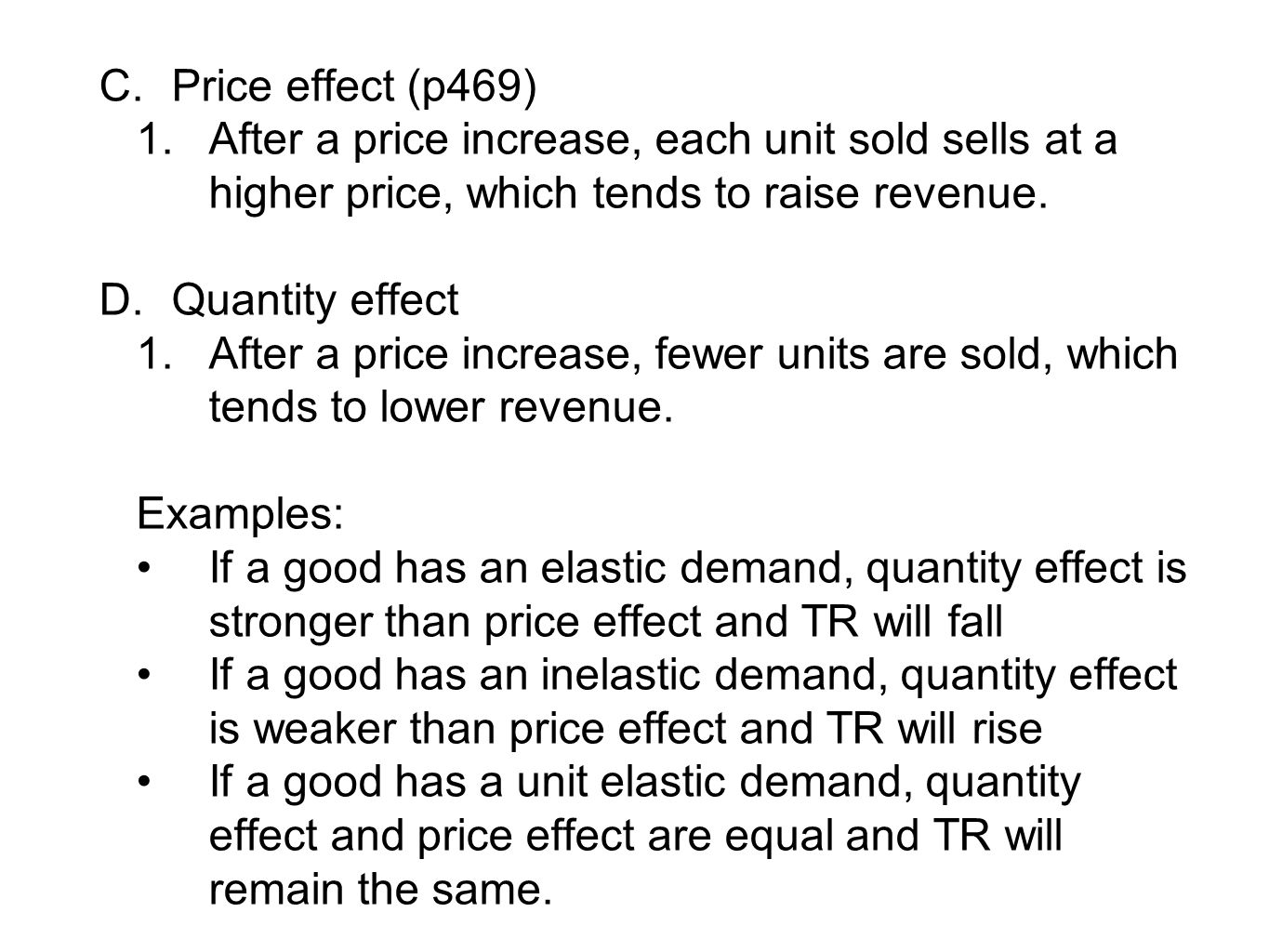 Price effect (p469) After a price increase, each unit sold sells at a higher price, which tends to raise revenue.