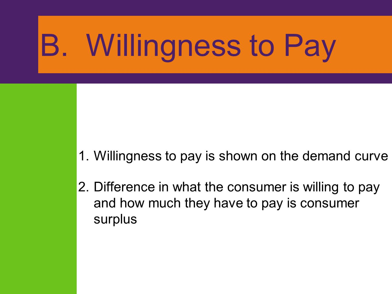 B. Willingness to Pay Willingness to pay is shown on the demand curve