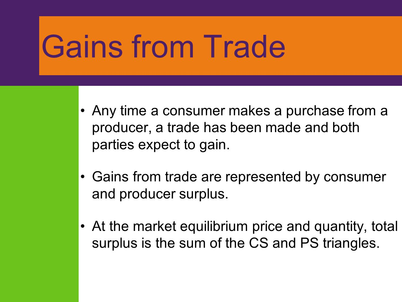 Gains from Trade Any time a consumer makes a purchase from a producer, a trade has been made and both parties expect to gain.