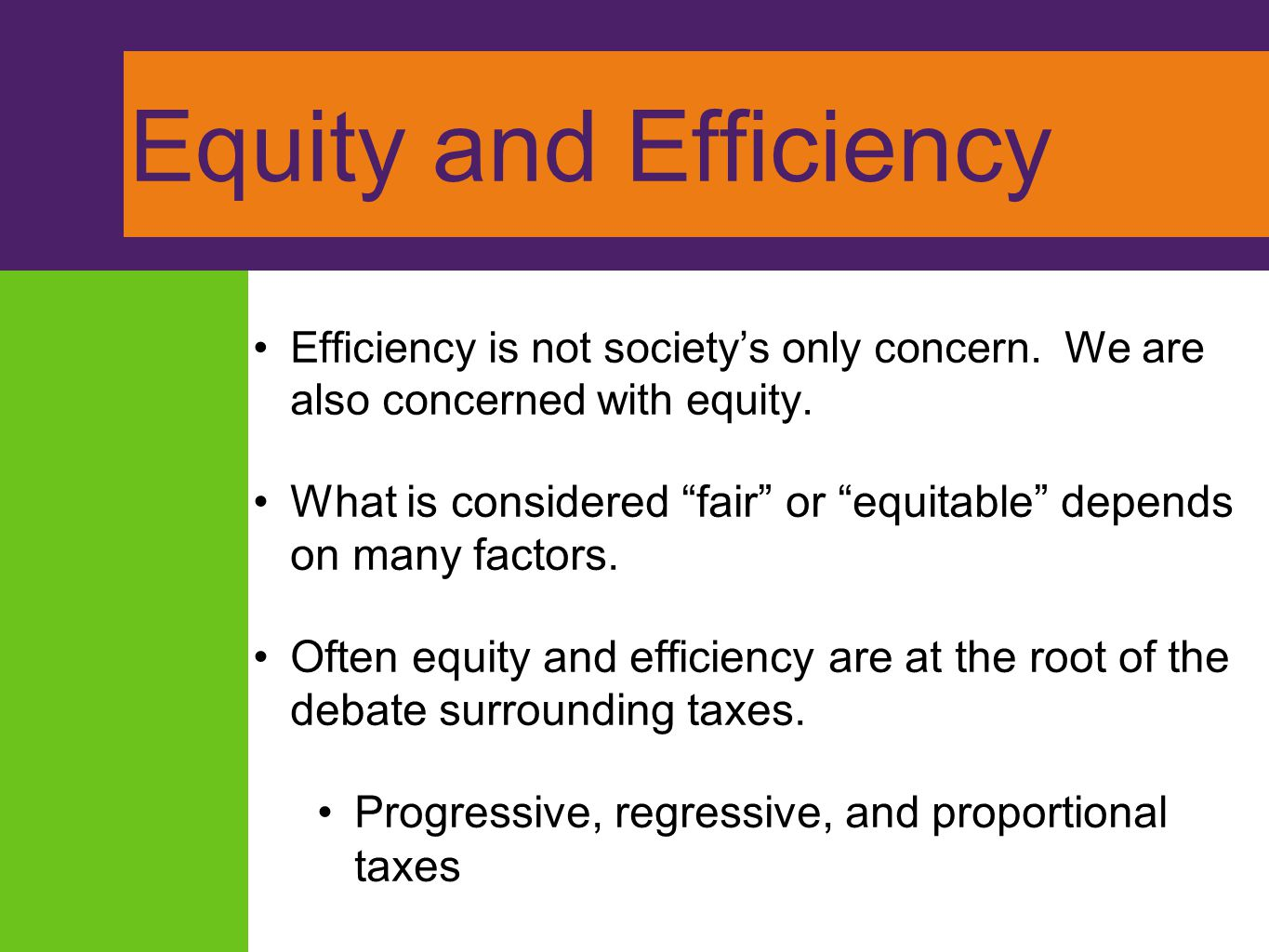 Equity and Efficiency Efficiency is not society's only concern. We are also concerned with equity.