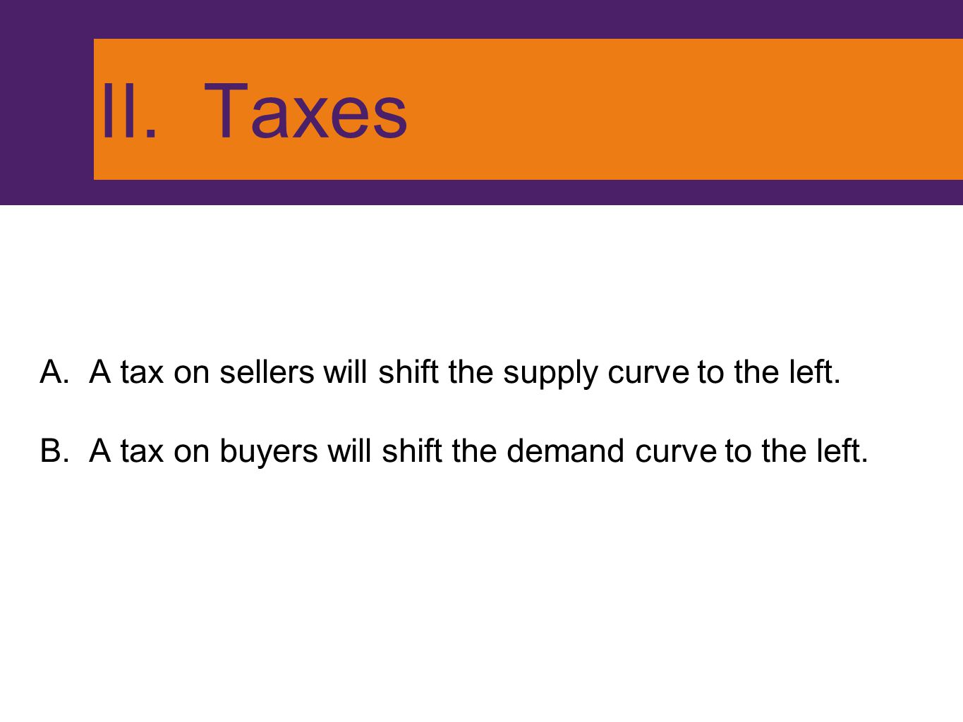 II. Taxes A. A tax on sellers will shift the supply curve to the left.