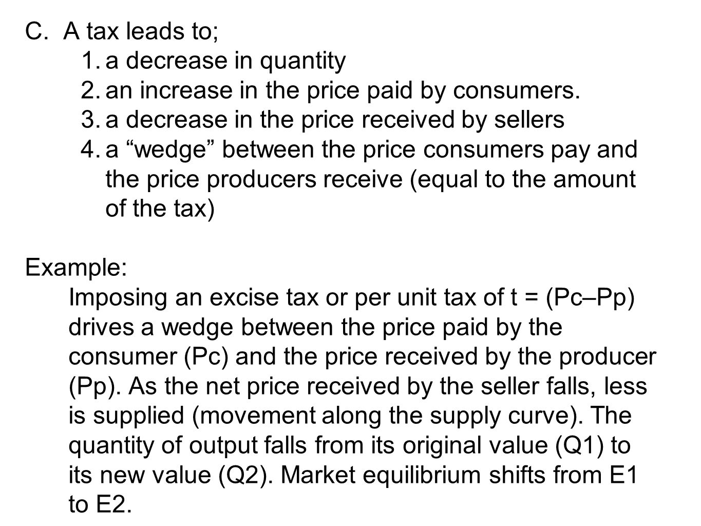 C. A tax leads to; a decrease in quantity. an increase in the price paid by consumers. a decrease in the price received by sellers.