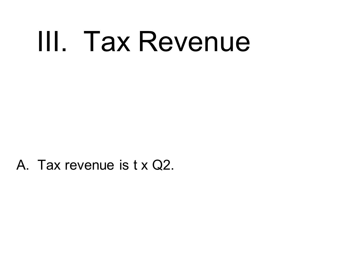 III. Tax Revenue A. Tax revenue is t x Q2.