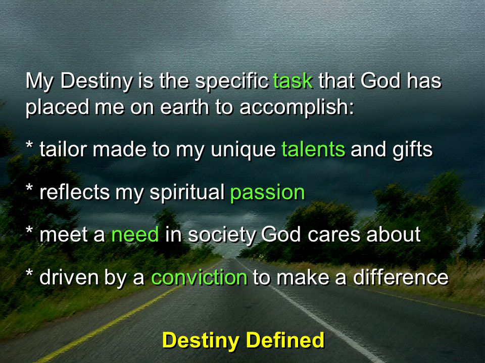 My Destiny is the specific task that God has placed me on earth to accomplish: