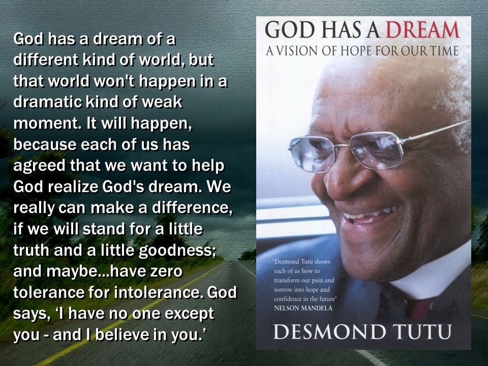 God has a dream of a different kind of world, but that world won t happen in a dramatic kind of weak moment.