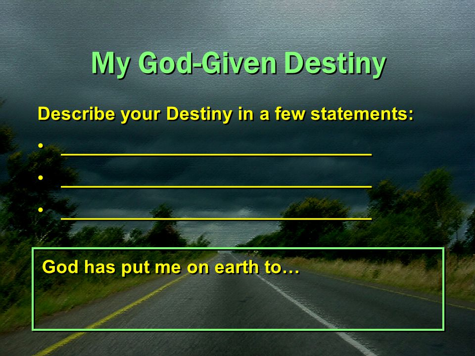 My God-Given Destiny Describe your Destiny in a few statements: