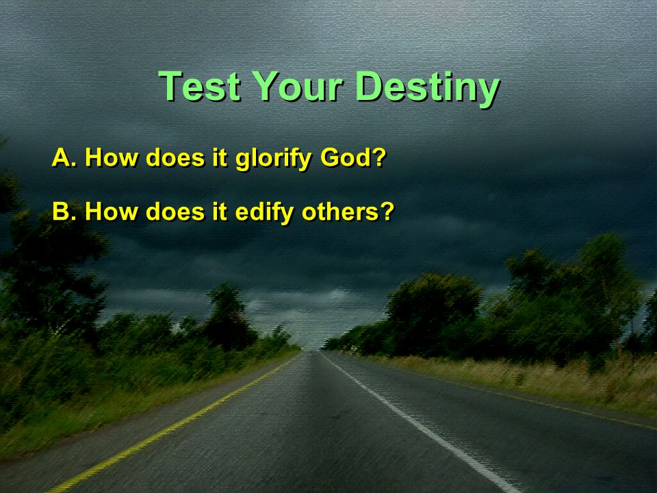 Test Your Destiny A. How does it glorify God