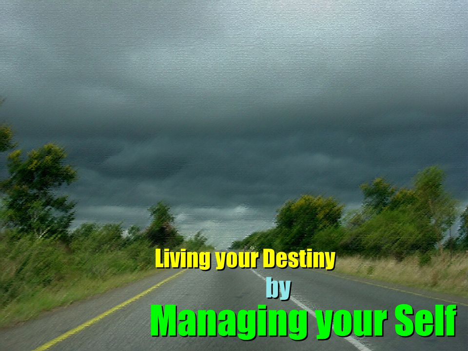 Living your Destiny by Managing your Self