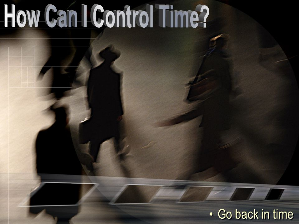 How Can I Control Time Go back in time