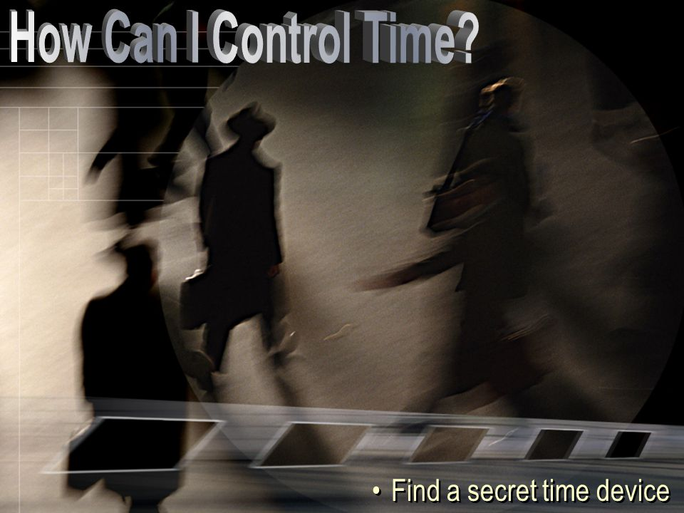 How Can I Control Time Find a secret time device