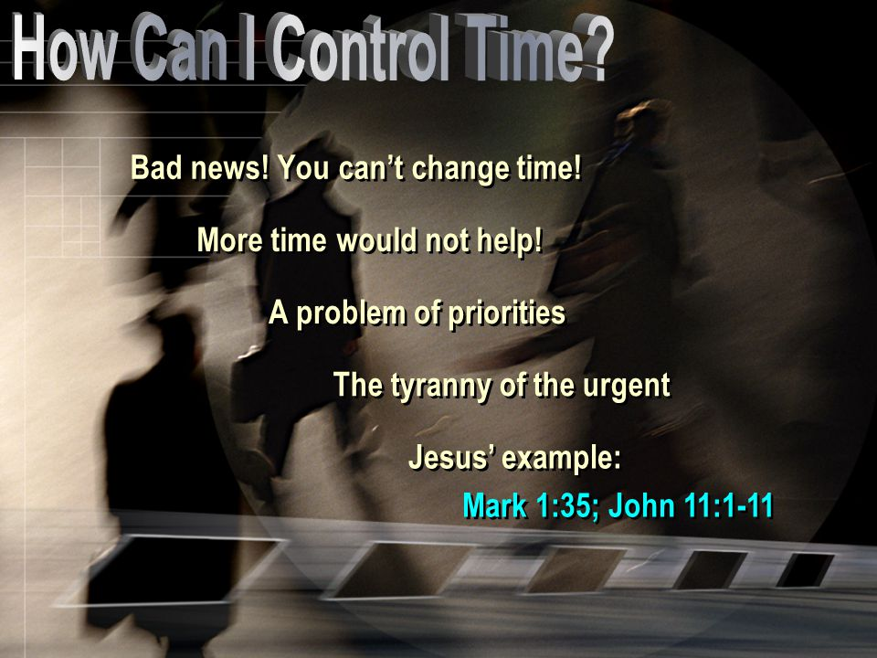 How Can I Control Time Bad news! You can't change time!