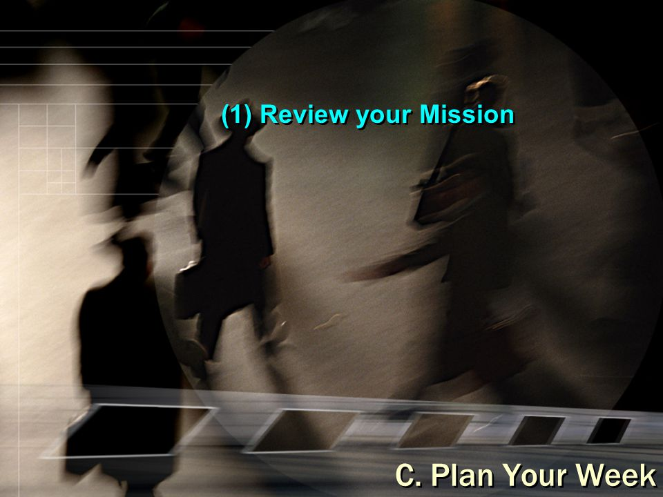 (1) Review your Mission C. Plan Your Week
