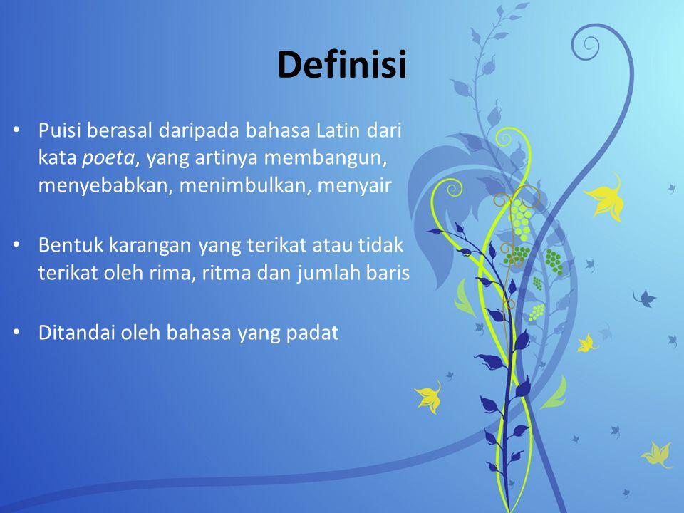 Definisi Puisi berasal daripada bahasa Latin dari kata poeta, yang artinya membangun, menyebabkan, menimbulkan, menyair.