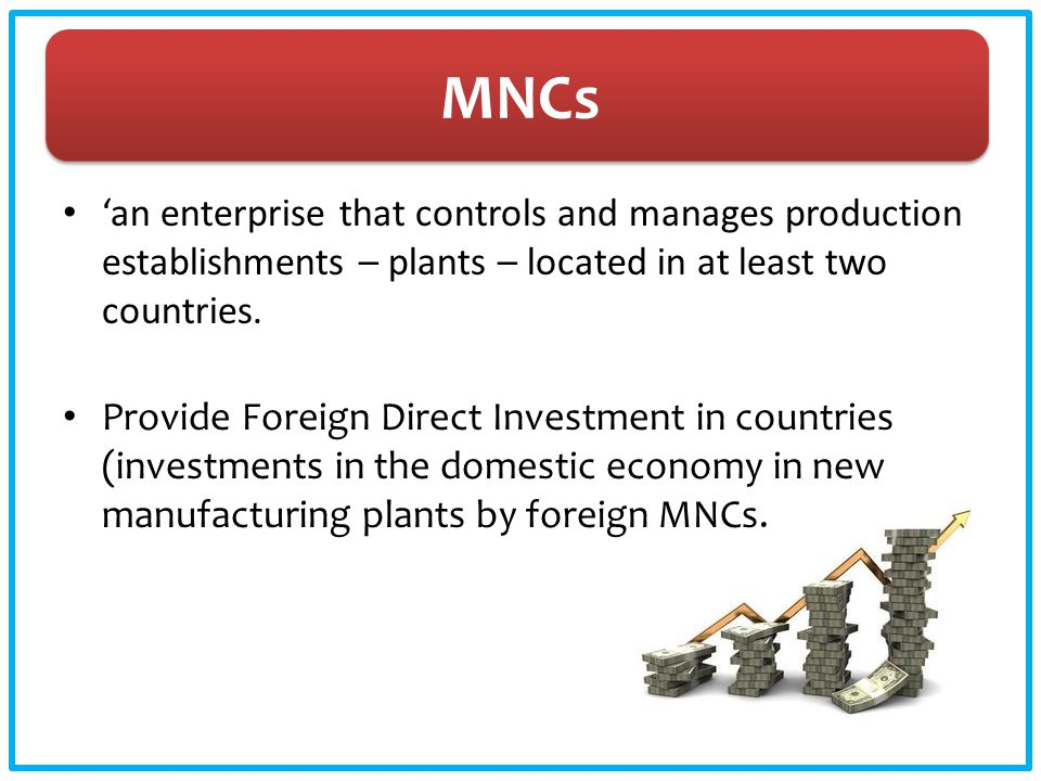 MNCs 'an enterprise that controls and manages production establishments – plants – located in at least two countries.