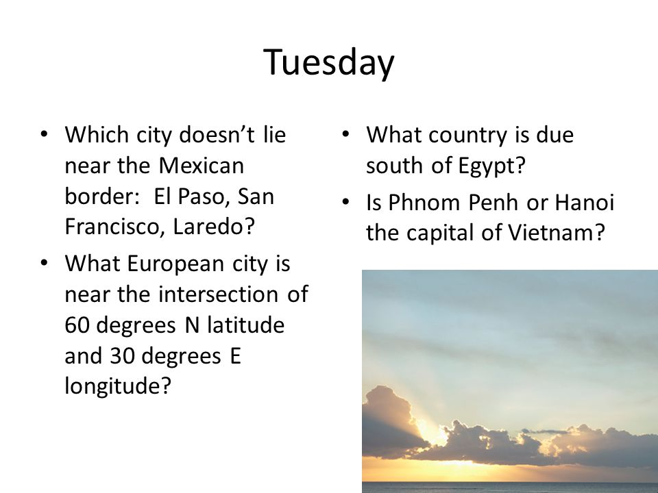 Tuesday Which city doesn't lie near the Mexican border: El Paso, San Francisco, Laredo