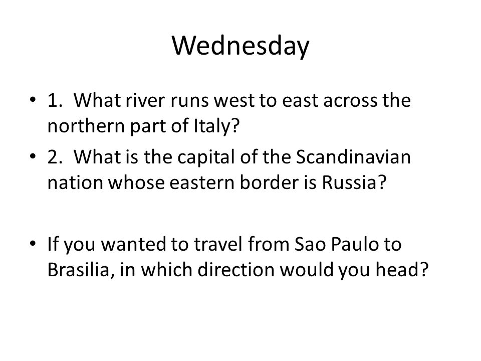 Wednesday 1. What river runs west to east across the northern part of Italy