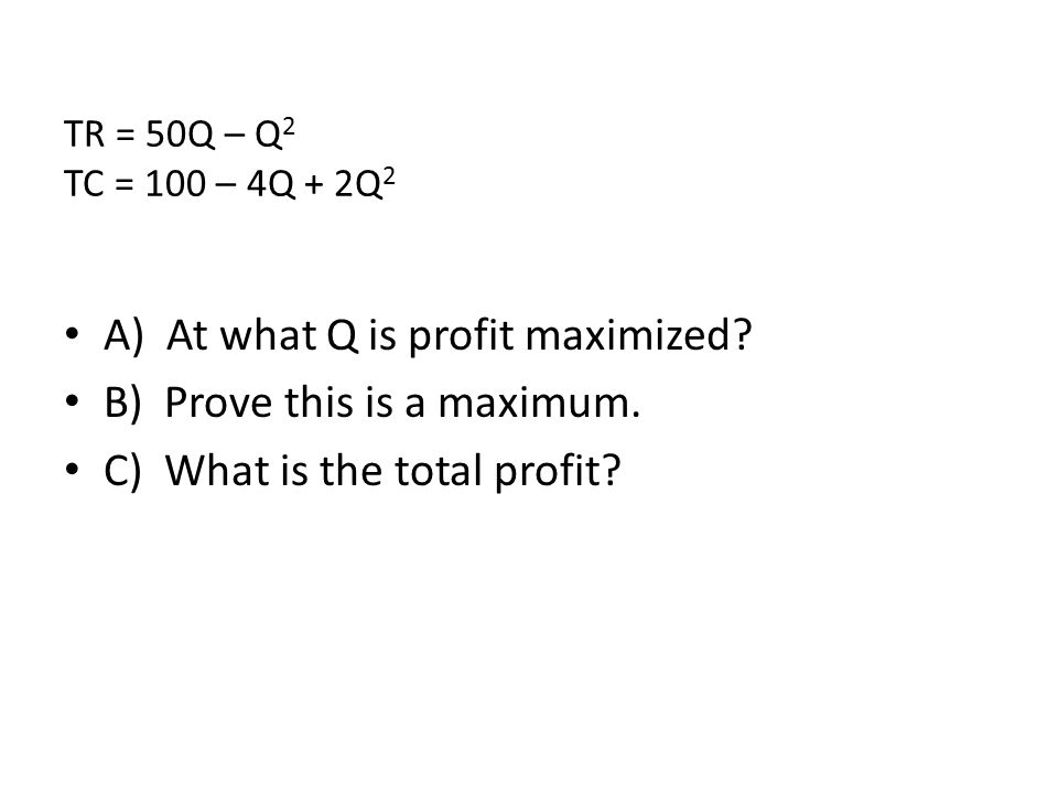 A) At what Q is profit maximized B) Prove this is a maximum.