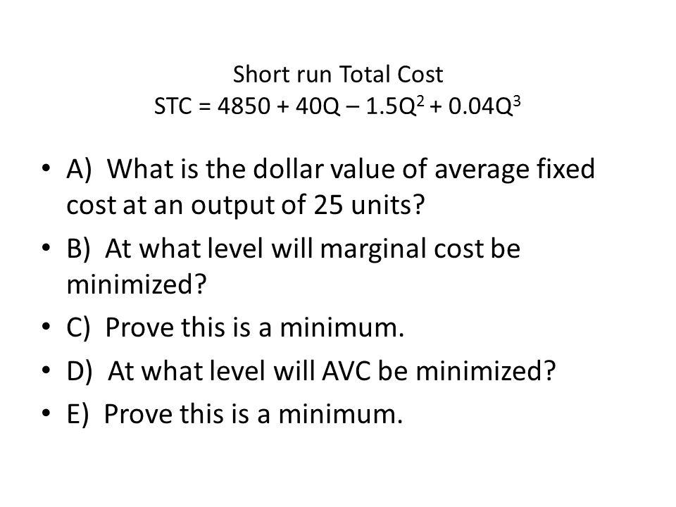 Short run Total Cost STC = 4850 + 40Q – 1.5Q2 + 0.04Q3