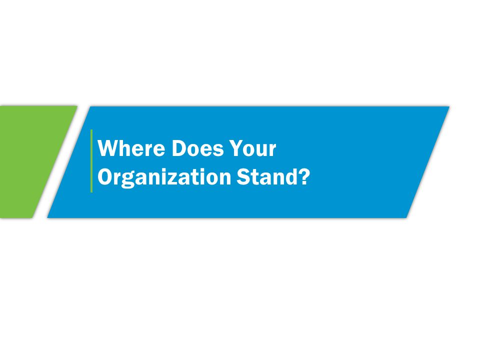 Where Does Your Organization Stand