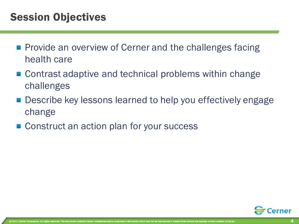Session Objectives Provide an overview of Cerner and the challenges facing health care.
