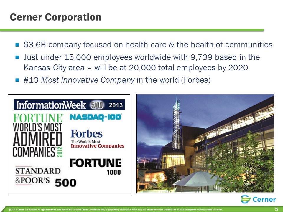 Cerner Corporation $3.6B company focused on health care & the health of communities.