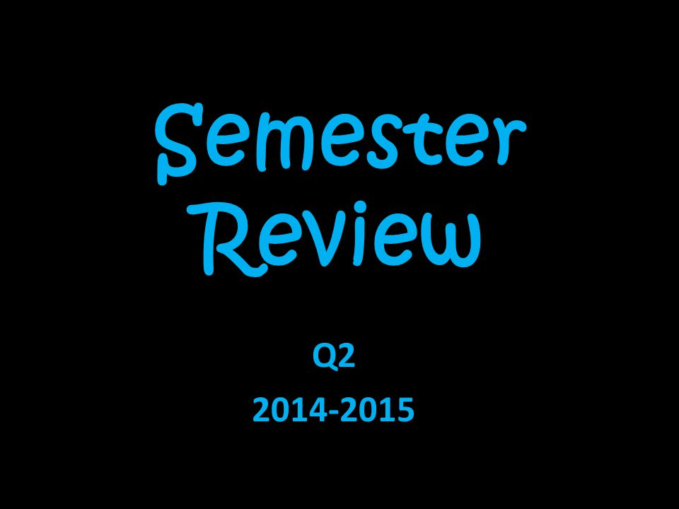 Semester Review Q2 2014-2015